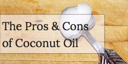 The Pros & Cons of Coconut Oil